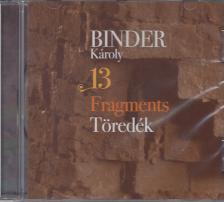 - 13 FRAGMENTS (TÖREDÉK) CD - BINDER KÁROLY