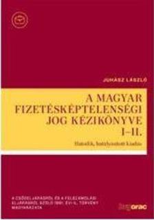 Juhász László - A magyar fizetésképtelenségi jog kézikönyve I-II.