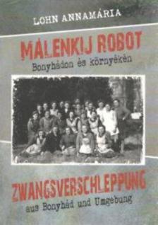 Lohn Annamária - Málenkij robot Bonyhádon és környékén