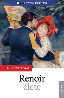 HENRI PERRUCHOT - RENOIR ÉLETE #