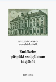 Dr. Konkoly István - Emlékeim püspöki szolgálatom idejéből