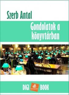 Szerb Antal - Gondolatok a könyvtárban [eKönyv: epub, mobi]