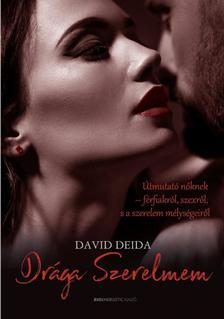 DAVID DEIDA - Drága Szerelmem Útmutató nőknek-férfiakról, szexről, és a szerelem mélységeiről