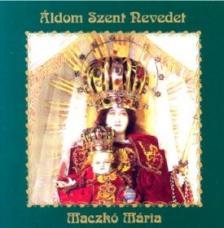 - ÁLDOM SZENT NEVEDET CD ÉNEK: MACZKÓ MÁRIA