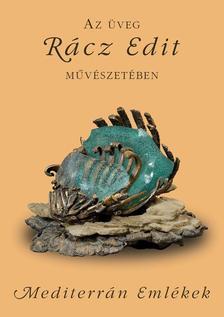 Rácz Edit - Az üveg Rácz Edit művészetébenalcím: Mediterrán emlékek