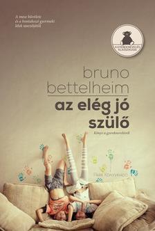 Bruno Bettelheim - Az elég jó szülő - könyv a gyereknevelésről