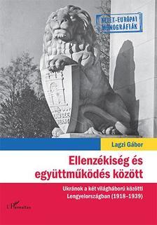 Lagzi Gábor - Ellenzékiség és együttműködés között - Ukránok a két világháború közötti Lengyelországban (1918-1939)