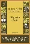 KOCKÁS PIERRE (  NAGY KÁROLY) - Négy óra az élet [eKönyv: epub, mobi]<!--span style='font-size:10px;'>(G)</span-->