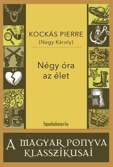 KOCKÁS PIERRE (  NAGY KÁROLY) - Négy óra az élet [eKönyv: epub, mobi]