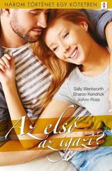 Sally Wentworth, Sharon Kendrick, JoAnn Ross - Az első az igazi? - 3 történet 1 kötetben - Esküvő sohanapján?, Újra és igazán, Fő a jókedv! [eKönyv: epub, mobi]