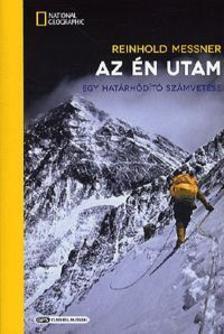 Reinhold Messner - Az én utam - Egy határhódító számvetése