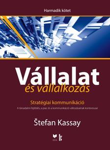 Stefan Kassay - Vállalat és vállalkozás III. kötet.Stratégiai kommunikáció