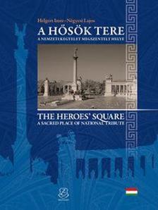 Helgert Imre, Négyesi Lajos - A Hősök tere - The Heroes' square - A nemzeti kegyelet megszentelt tere - A sacred place of national tribute