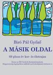 Biró Pál Győző - A másik oldal - 69 plusz év kor- és életrajza