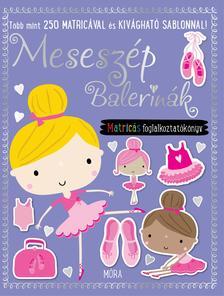 . - Meseszép balerinák - matricás foglalkoztatókönyv