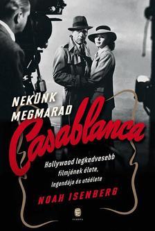 ISENBERG, NOAH - Nekünk megmarad Casablanca
