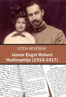 Schweitzer Gábor - Baiersdorf Kristóf - Isten nevében! Jánosi Engel Róbert Hadinaplója (1915-1917)