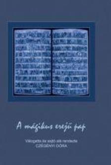 CZÉGÉNYI DÓRA (VÁLOGATTA ÉS SAJTÓ ALÁ RE - A mágikus erejű pap - Szerepek és helyzetek