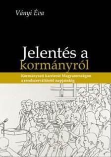 Ványi Éva - Jelentés a Kormányról - Kormányzati karrierút Magyarországon a rendszerváltástól napjainkig