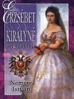 NEMERE ISTVÁN - Erzsébet királyné magánélete [eKönyv: epub, mobi]<!--span style='font-size:10px;'>(G)</span-->