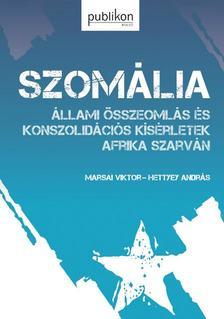 Marsai Viktor - Hettyey András - Szomália - állami összeomlás és konszolidációs kísérletek Afrika Szarván