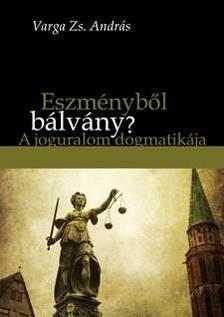 Varga Zs. András - Eszményből bálvány? - A joguralom dogmatikája