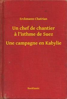 Erckmann-Chatrian - Un chef de chantier a l'isthme de Suez - Une campagne en Kabylie [eKönyv: epub, mobi]
