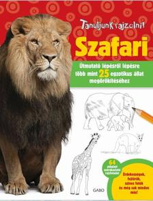 Elizabeth T. Gilbert - Robin Cuddy - Tanuljunk rajzolni! Szafari