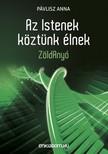 Anna Pávlisz - Az Istenek köztünk élnek - ZöldAnyó [eKönyv: epub,  mobi]