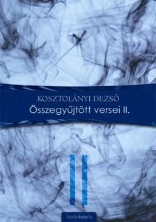 KOSZTOLÁNYI DEZSŐ - Összegyűjtött versek II. [eKönyv: epub, mobi]