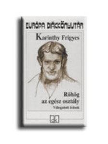 Karinthy Frigyes - RÖHÖG AZ EGÉSZ OSZTÁLY - VÁLOGATOTT ÍRÁSOK - EDK.