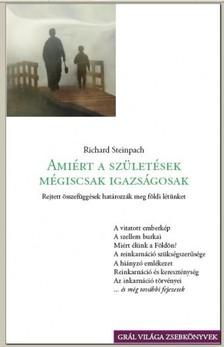 Richard Steinpach - Amiért a születések mégiscsak igazságosak - Rejtett összefüggésekhatározzák meg földi létünket [eKönyv: pdf, epub, mobi]