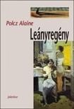 Polcz Alaine - Leányregény [eKönyv: epub,  mobi]