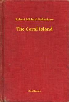 BALLANTYNE, ROBERT MICHAEL - The Coral Island [eKönyv: epub, mobi]