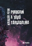 Koleszár Péter - Peregrin a jövő társadalma [eKönyv: epub, mobi]<!--span style='font-size:10px;'>(G)</span-->