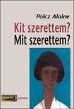 Polcz Alaine - Kit szerettem? Mit szerettem? [eKönyv: epub, mobi]<!--span style='font-size:10px;'>(G)</span-->