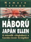 NEMERE ISTVÁN - Háború Japán ellen. A második világháború a Csendes-óceán térségében [eKönyv: epub, mobi]<!--span style='font-size:10px;'>(G)</span-->