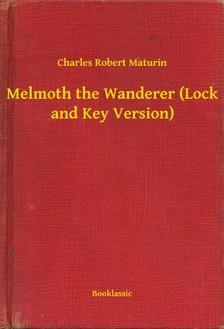 Maturin Charles Robert - Melmoth the Wanderer (Lock and Key Version) [eKönyv: epub, mobi]