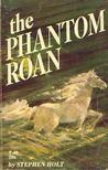HOLT, STEPHEN - The Phantom Roan [antikvár]