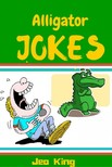 king jeo - Alligator Jokes [eKönyv: epub,  mobi]