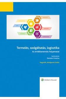 Szerk. Demeter Krisztina - Termelés, szolgáltatás, logisztika - 4. átdolgozott kiadás