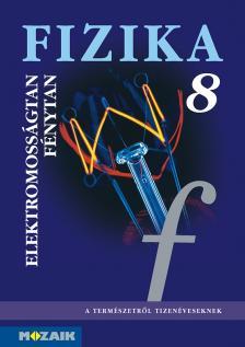 - MS-2668 FIZIKA 8. - ELEKTROMOSSÁGTAN, FÉNYTAN