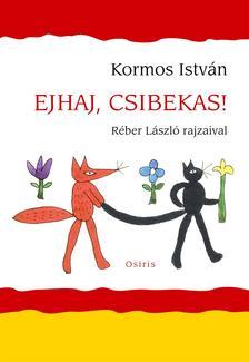 Kormos István - EJHAJ, CSIBEKAS! - RÉBER LÁSZLÓ RAJZAIVAL