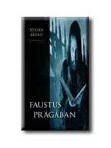 Tőzsér Árpád - Faustus Prágában