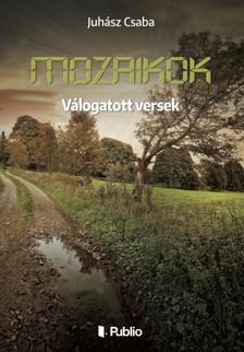 Csaba Juhász - MOZAIKOK [eKönyv: epub, mobi]