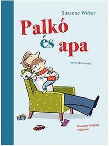 Suzanne Webert - Palkó és Apa (aprócska mesék)