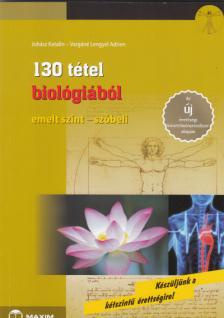 Juhász Katalin, Vargáné Lengyel Adrien - 130 tétel biológiából (emelt szint - szóbeli) - A 2017-től érvényes érettségi követelményrendszer alapján