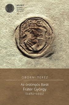 Oborni Teréz - Az ördöngös Barát. Fráter György (1482-1551)