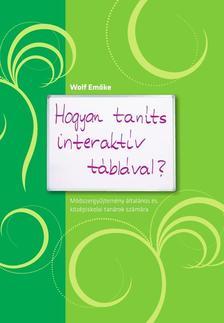 Wolf Emőke - Hogyan taníts interaktív táblával? - Módszergyűjtemény általános és középiskolai tanárok számára