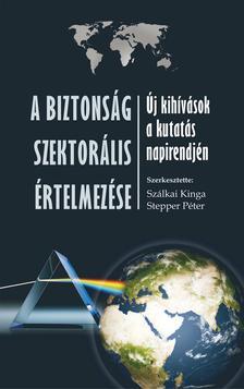 Stepper Péter - Szálkai Kinga - A biztonság szektoriális értelmezése
